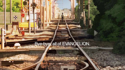Bye bye, all of Evangelion